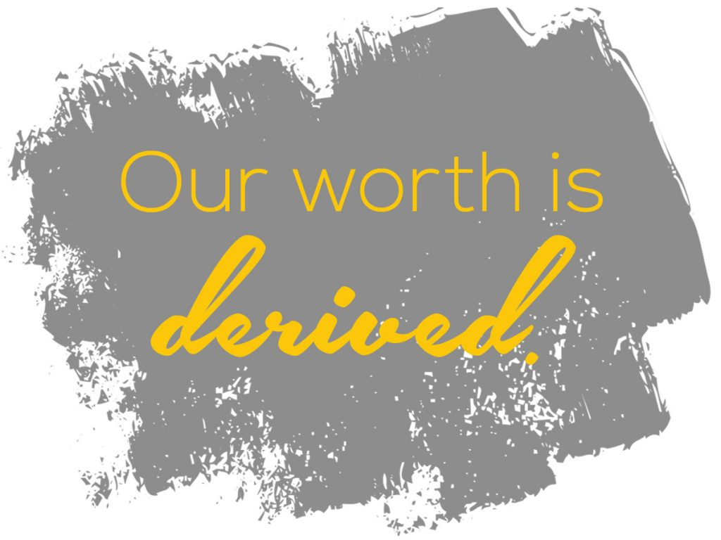 Worth is derived