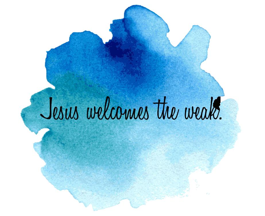Jesus welcomes weak Dawn 5